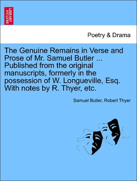 The Genuine Remains in Verse and Prose of Mr. Samuel Butler ... Published from the original manuscripts, formerly in the possession of W. Longueville, Esq. With notes by R. Thyer, etc. VOL. II als Taschenbuch