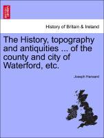 The History, topography and antiquities ... of the county and city of Waterford, etc. als Taschenbuch