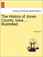 The History of Jones County, Iowa ... illustrated. als Taschenbuch