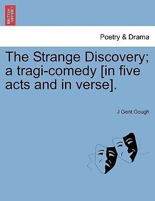 The Strange Discovery; a tragi-comedy [in five acts and in verse]. als Taschenbuch