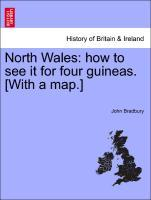 North Wales: how to see it for four guineas. [With a map.] als Taschenbuch