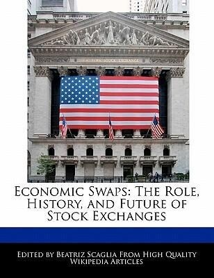 Economic Swaps: The Role, History, and Future of Stock Exchanges als Taschenbuch