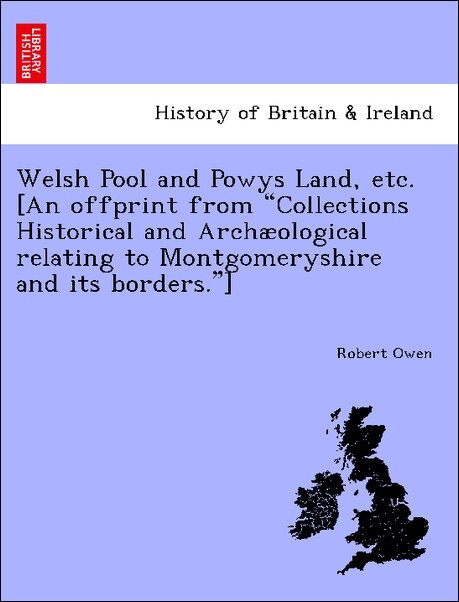 "Welsh Pool and Powys Land, etc. [An offprint from ""Collections Historical and Archæological relating to Montgomeryshire and its borders.""] als Taschenbuch"