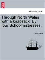 Through North Wales with a knapsack. By four Schoolmistresses. als Taschenbuch