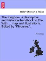 """The Kingdom: a descriptive and historical handbook to Fife. With ... map and illustrations. Edited by """"Kilrounie."""". als Taschenbuch"""