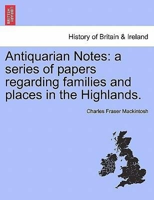 Antiquarian Notes: a series of papers regarding families and places in the Highlands. als Taschenbuch