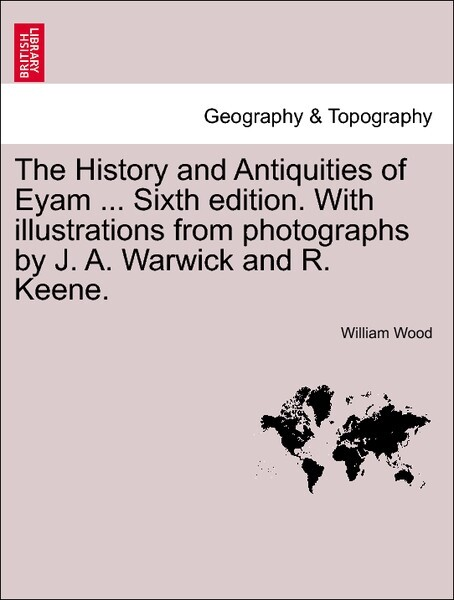 The History and Antiquities of Eyam ... Sixth edition. With illustrations from photographs by J. A. Warwick and R. Keene. SIXTH EDITION als Taschenbuch