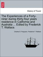 The Experiences of a Forty-niner during thirty-four years residence in California and Australia ... Edited by Frederick T. Wallace. als Taschenbuch