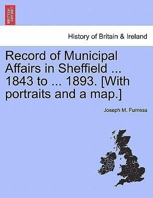 Record of Municipal Affairs in Sheffield ... 1843 to ... 1893. [With portraits and a map.] als Taschenbuch