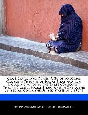 Class, Status, and Power: A Guide to Social Class and Theories of Social Stratification, Including Marxism, the Three-Component Theory, Example als Taschenbuch
