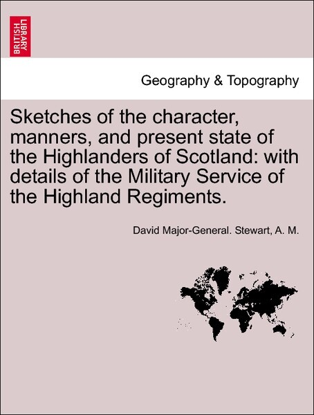 Sketches of the character, manners, and present state of the Highlanders of Scotland: with details of the Military Service of the Highland Regiments. New Edition. als Taschenbuch