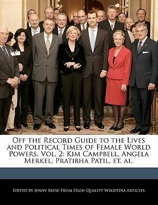 Off the Record Guide to the Lives and Political Times of Female World Powers, Vol. 2: Kim Campbell, Angela Merkel, Pratibha Patil, Et. Al. als Taschenbuch