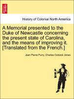 A Memorial presented to the Duke of Newcastle concerning the present state of Carolina, and the means of improving it. [Translated from the French.] als Taschenbuch