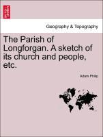 The Parish of Longforgan. A sketch of its church and people, etc. als Taschenbuch