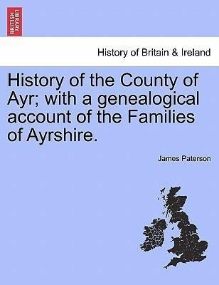 History of the County of Ayr; with a genealogical account of the Families of Ayrshire. VOL. I. als Taschenbuch