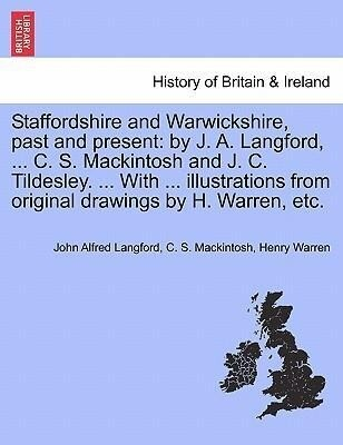 Staffordshire and Warwickshire, past and present: by J. A. Langford, ... C. S. Mackintosh and J. C. Tildesley. ... With ... illustrations from original drawings by H. Warren, etc. Vol. II. als Taschenbuch