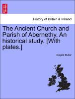 The Ancient Church and Parish of Abernethy. An historical study. [With plates.] als Taschenbuch