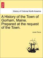 A History of the Town of Gorham, Maine. Prepared at the request of the Town. als Taschenbuch