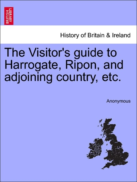 The Visitor's guide to Harrogate, Ripon, and adjoining country, etc. als Taschenbuch