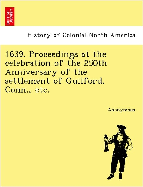 1639. Proceedings at the celebration of the 250th Anniversary of the settlement of Guilford, Conn., etc. als Taschenbuch