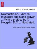 Newcastle-on-Tyne: its municipal origin and growth ... With a preface by T. Hodgkin, D.C.L. Illustrated. als Taschenbuch