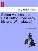Sutton Valence and East Sutton, their early history. [With plates.] als Taschenbuch