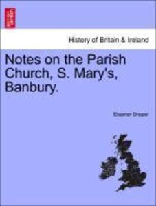 Notes on the Parish Church, S. Mary's, Banbury. als Taschenbuch