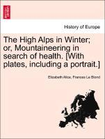 The High Alps in Winter; or, Mountaineering in search of health. [With plates, including a portrait.] als Taschenbuch