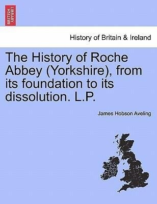 The History of Roche Abbey (Yorkshire), from its foundation to its dissolution. L.P. als Taschenbuch