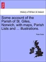 Some account of the Parish of St. Giles, Norwich, with maps, Parish Lists and ... illustrations. als Taschenbuch