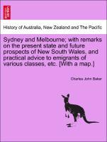 Sydney and Melbourne; with remarks on the present state and future prospects of New South Wales, and practical advice to emigrants of various classes, etc. [With a map.] als Taschenbuch