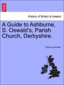 A Guide to Ashburne, S. Oswald's, Parish Church, Derbyshire. als Taschenbuch