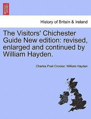 The Visitors' Chichester Guide New edition: revised, enlarged and continued by William Hayden. als Taschenbuch