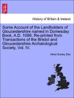 Some Account of the Landholders of Gloucestershire named in Domesday Book, A.D. 1086. Re-printed from Transactions of the Bristol and Gloucestershire Archæological Society, Vol. IV. als Taschenbuch