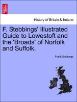 F. Stebbings' Illustrated Guide to Lowestoft and the 'Broads' of Norfolk and Suffolk. als Taschenbuch