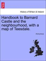 Handbook to Barnard Castle and the neighbourhood, with a map of Teesdale. als Taschenbuch