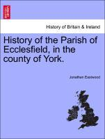 History of the Parish of Ecclesfield, in the county of York. als Taschenbuch