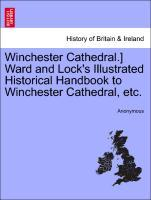 Winchester Cathedral.] Ward and Lock's Illustrated Historical Handbook to Winchester Cathedral, etc. als Taschenbuch