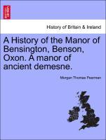 A History of the Manor of Bensington, Benson, Oxon. A manor of ancient demesne. als Taschenbuch