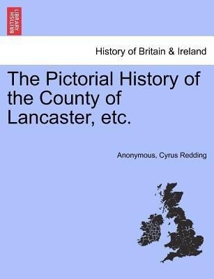 The Pictorial History of the County of Lancaster, etc. als Taschenbuch