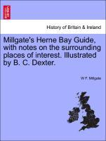 Millgate's Herne Bay Guide, with notes on the surrounding places of interest. Illustrated by B. C. Dexter. als Taschenbuch