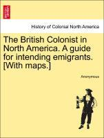 The British Colonist in North America. A guide for intending emigrants. [With maps.] als Taschenbuch
