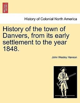 History of the town of Danvers, from its early settlement to the year 1848. als Taschenbuch