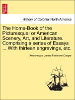 The Home-Book of the Picturesque: or American Scenery, Art, and Literature. Comprising a series of Essays ... With thirteen engravings, etc. als Taschenbuch
