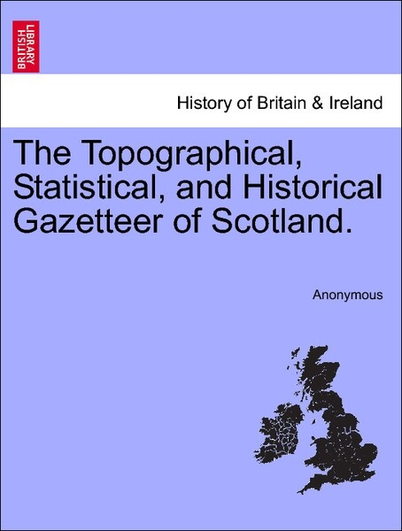 The Topographical, Statistical, and Historical Gazetteer of Scotland. Vol. II, I-Z als Taschenbuch