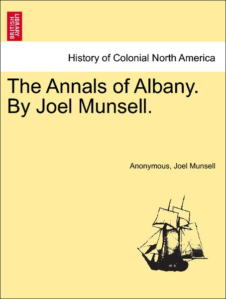 The Annals of Albany. By Joel Munsell. VOL. IV als Taschenbuch