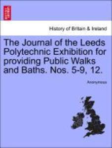 The Journal of the Leeds Polytechnic Exhibition for providing Public Walks and Baths. Nos. 5-9, 12. als Taschenbuch
