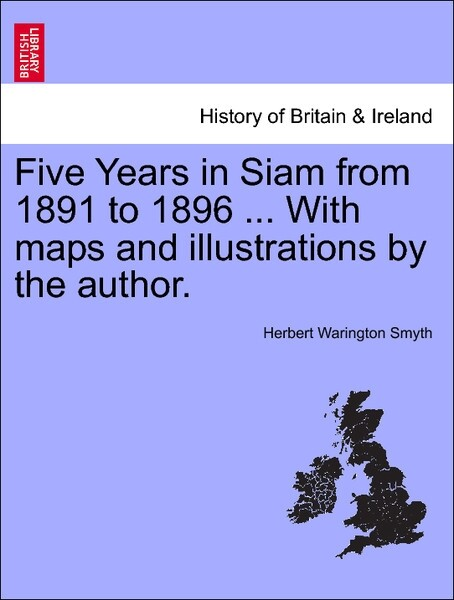 Five Years in Siam from 1891 to 1896 ... With maps and illustrations by the author. Vol. II als Taschenbuch