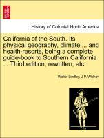 California of the South. Its physical geography, climate ... and health-resorts, being a complete guide-book to Southern California ... Third edition, rewritten, etc. als Taschenbuch