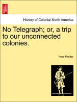 No Telegraph; or, a trip to our unconnected colonies. als Taschenbuch